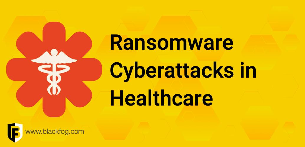 Ransomware Cyberattacks in Healthcare