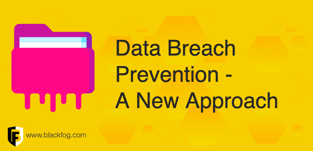 Data Breach Prevention – A New Approach