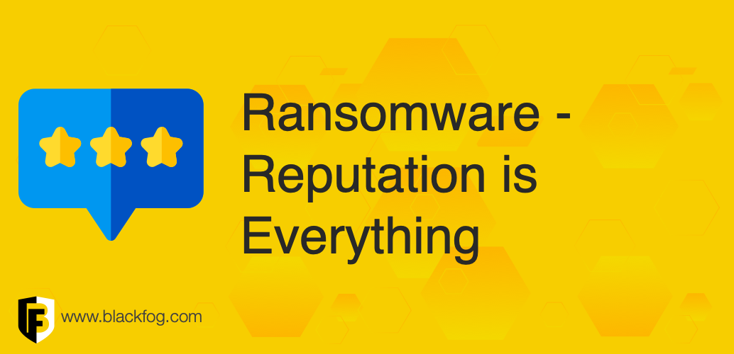 Ransomware – Reputation is Everything