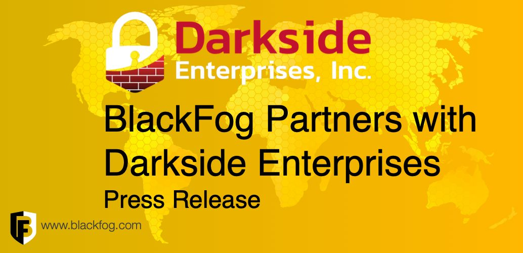 BlackFog announces partnership with MSP Darkside Enterprises