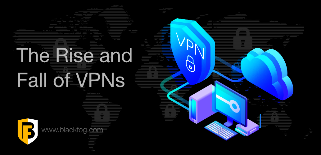 Rise and Fall of VPNs