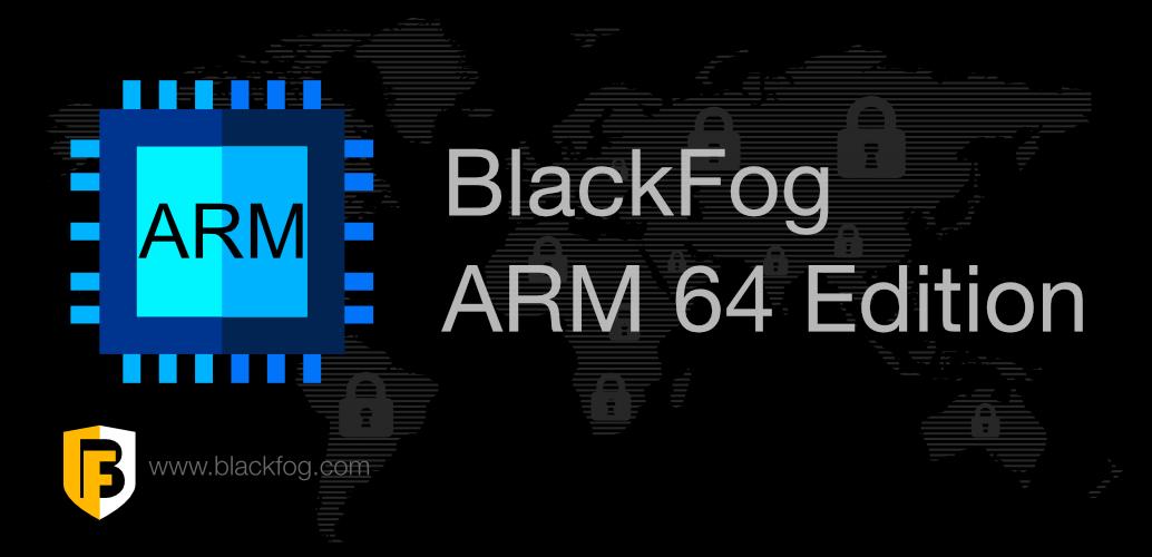 BlackFog ARM 64 edition provides anti data exfiltration across new platforms