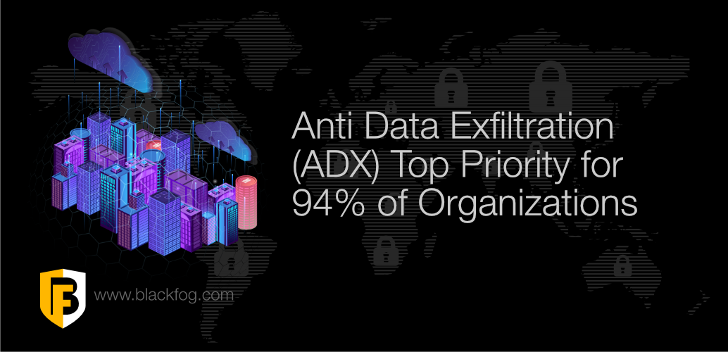Anti Data Exfiltration (ADX) remains a top priority for 94% of organizations